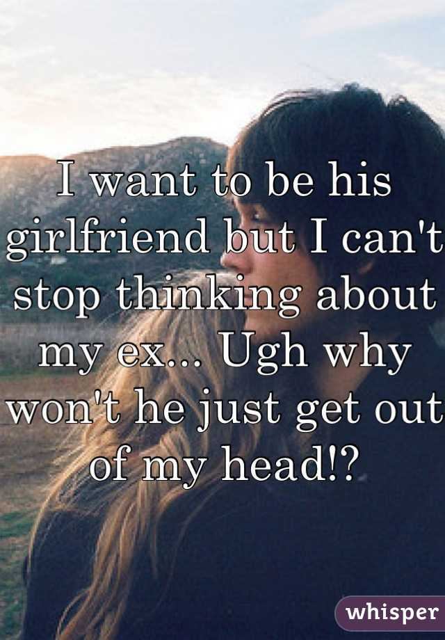I want to be his girlfriend but I can't stop thinking about my ex... Ugh why won't he just get out of my head!?