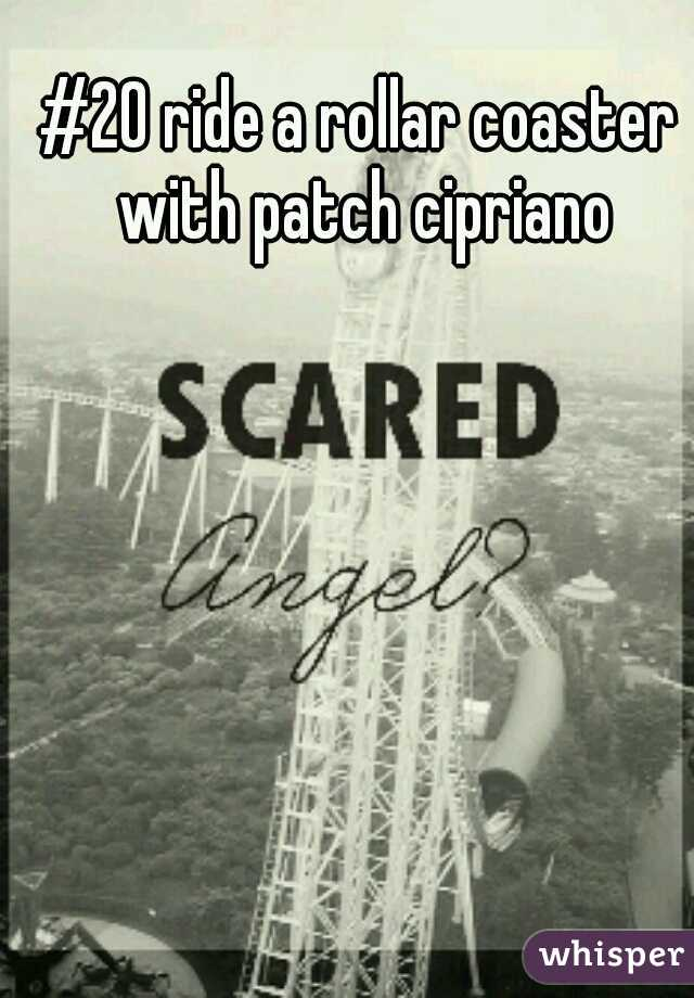 #20 ride a rollar coaster with patch cipriano