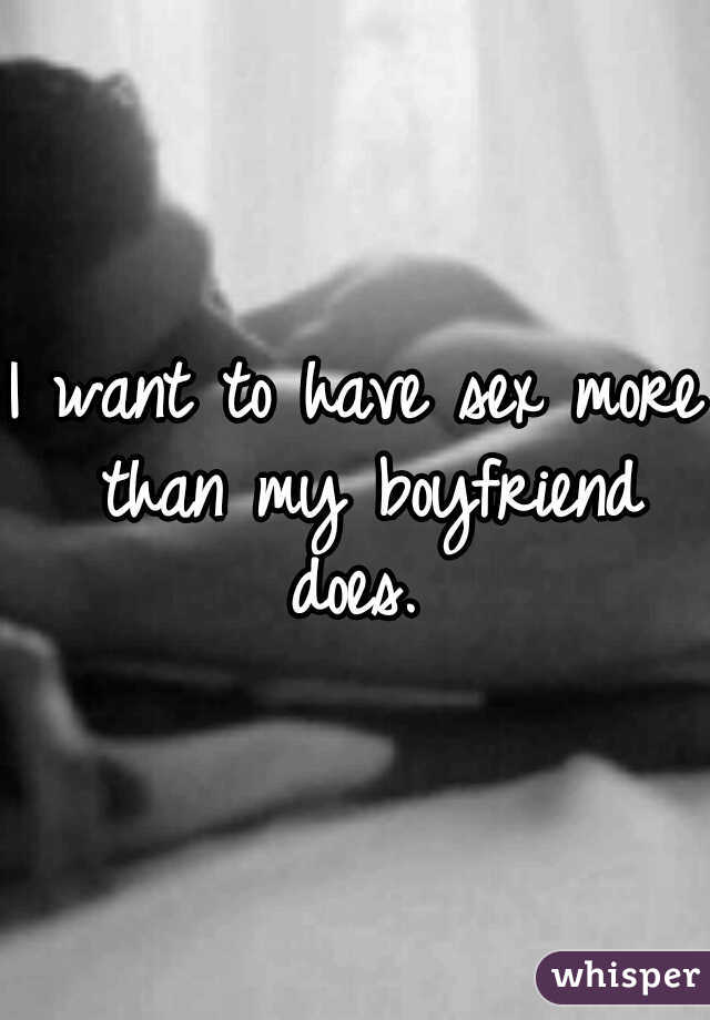 I want to have sex more than my boyfriend does.