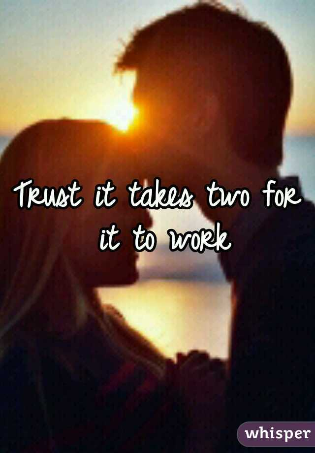 Trust it takes two for it to work