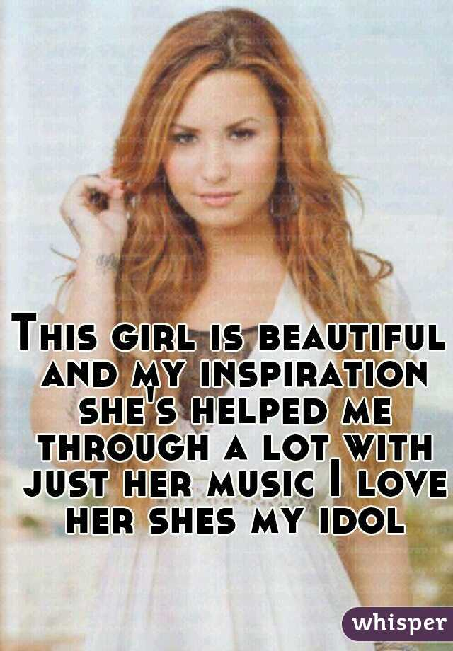 This girl is beautiful and my inspiration she's helped me through a lot with just her music I love her shes my idol