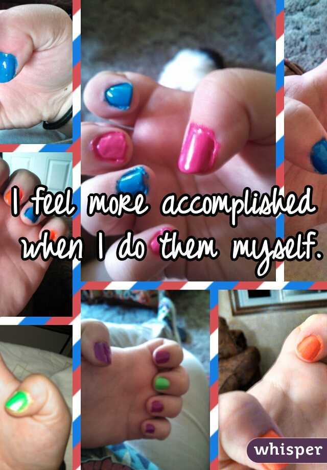 I feel more accomplished when I do them myself.