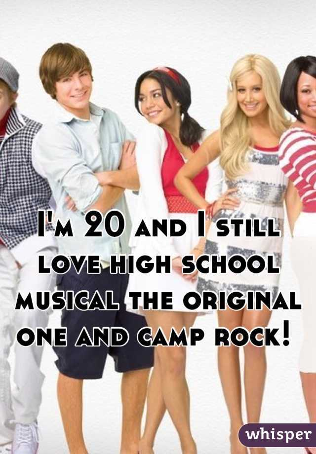 I'm 20 and I still love high school musical the original one and camp rock!