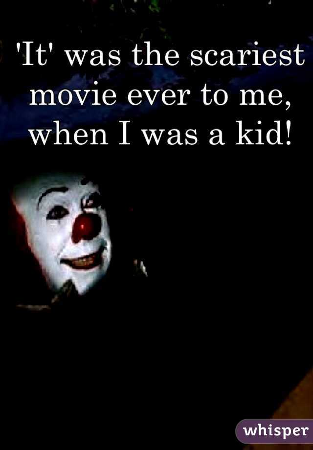 'It' was the scariest movie ever to me, when I was a kid!