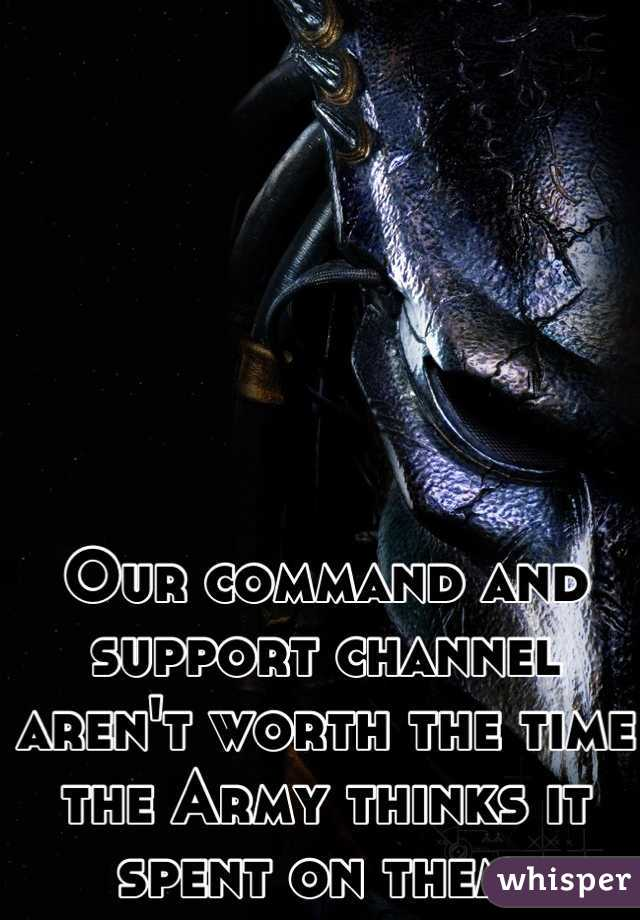 Our command and support channel aren't worth the time the Army thinks it spent on them.