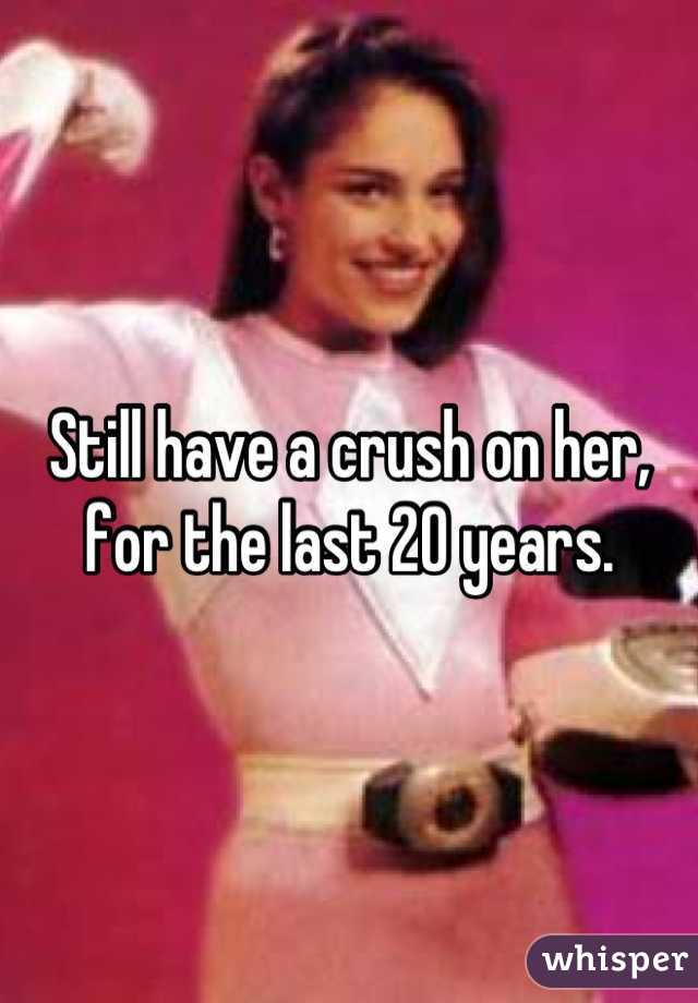 Still have a crush on her, for the last 20 years.
