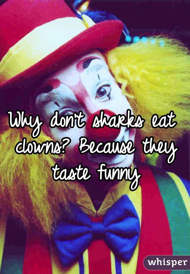 Why don't sharks eat clowns? Because they taste funny
