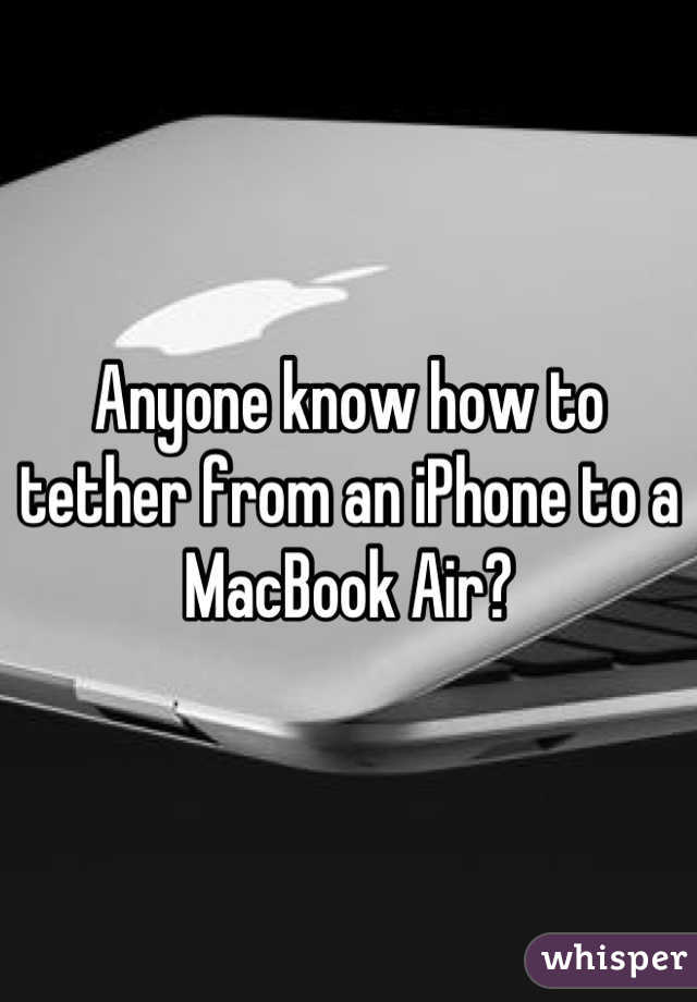 Anyone know how to tether from an iPhone to a MacBook Air?