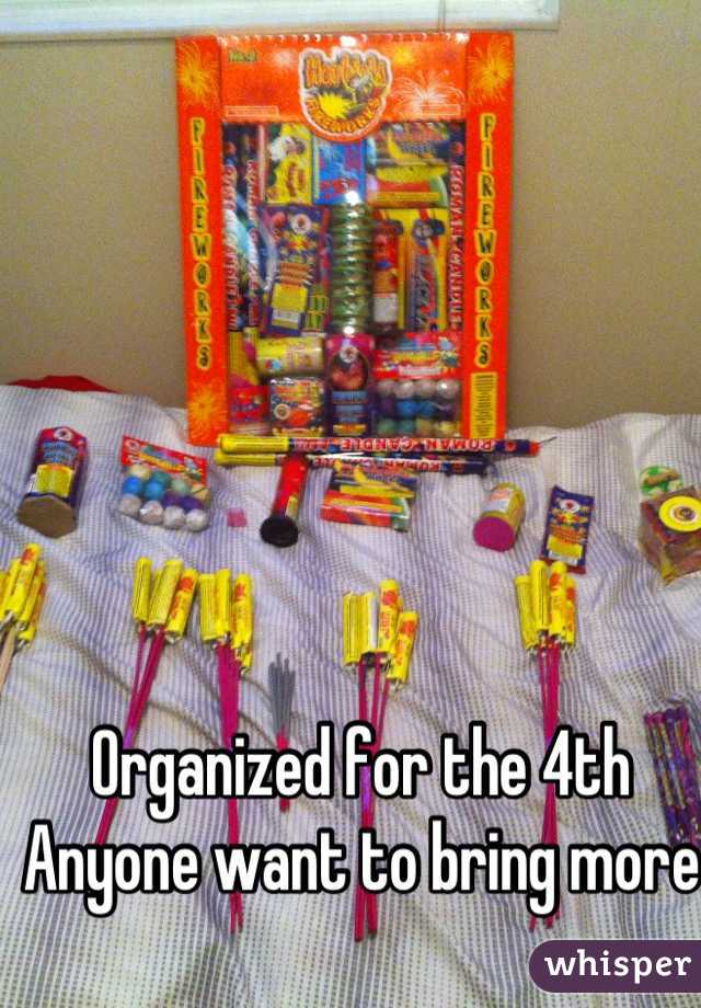 Organized for the 4th Anyone want to bring more