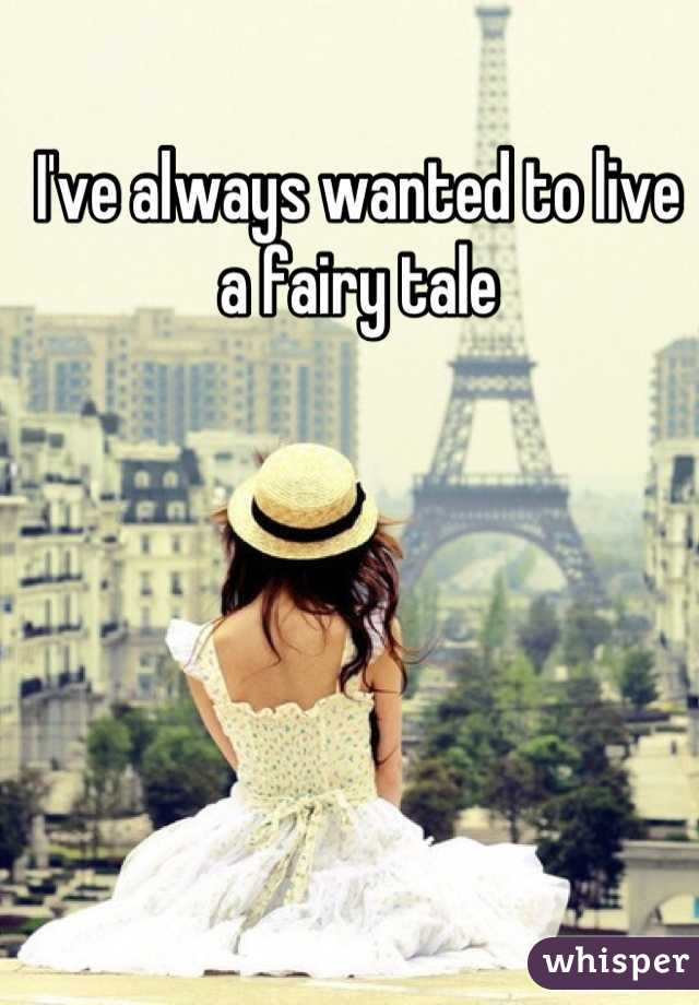 I've always wanted to live a fairy tale