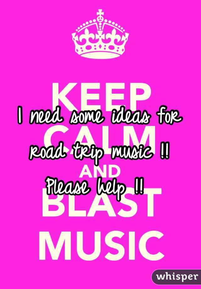 I need some ideas for road trip music !!  Please help !!
