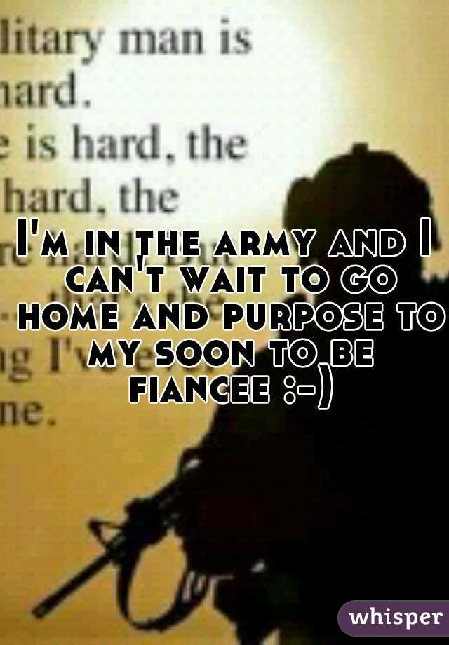 I'm in the army and I can't wait to go home and purpose to my soon to be fiancee :-)
