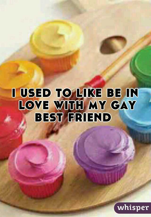 i used to like be in love with my gay best friend