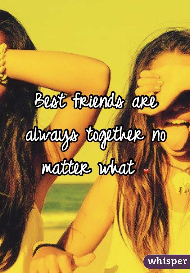 Best friends are always together no matter what ❤
