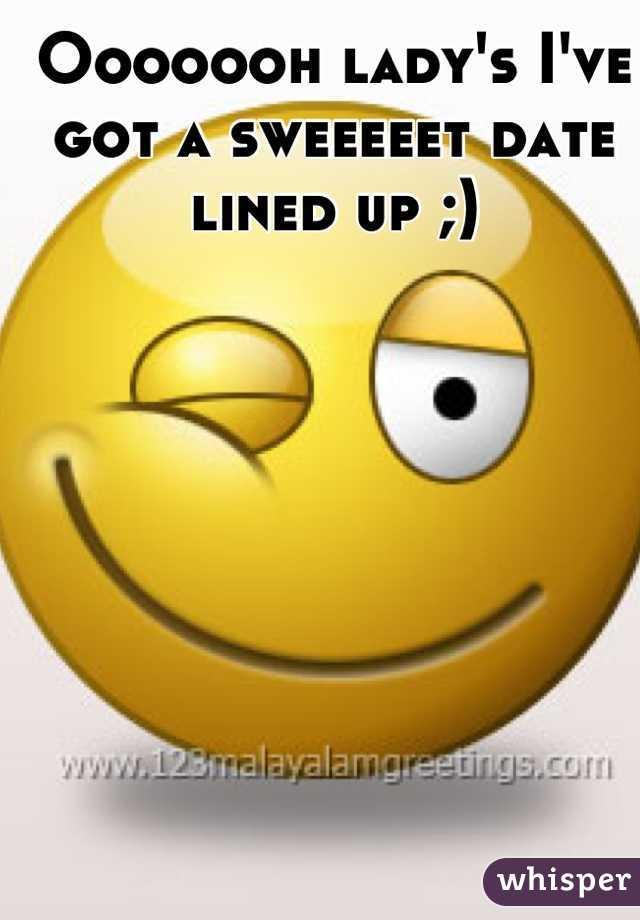 Ooooooh lady's I've got a sweeeeet date lined up ;)