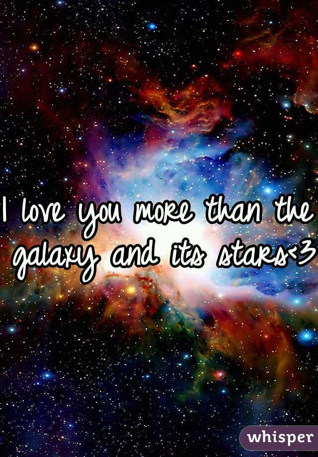 I love you more than the galaxy and its stars<3