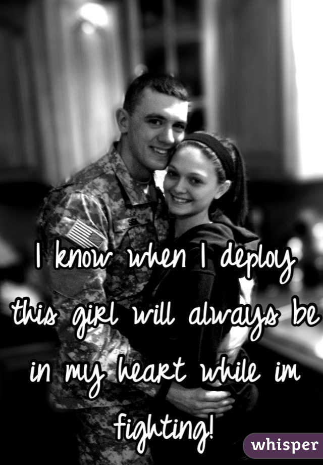I know when I deploy this girl will always be in my heart while im fighting!