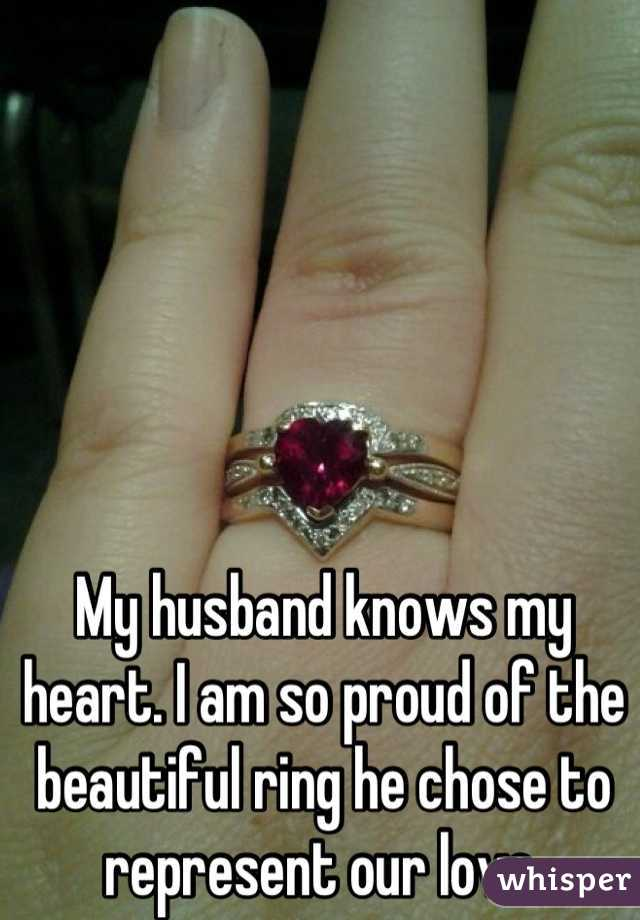 My husband knows my heart. I am so proud of the beautiful ring he chose to represent our love.