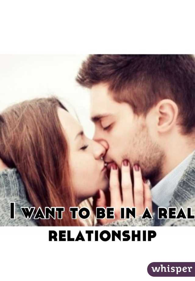 I want to be in a real relationship