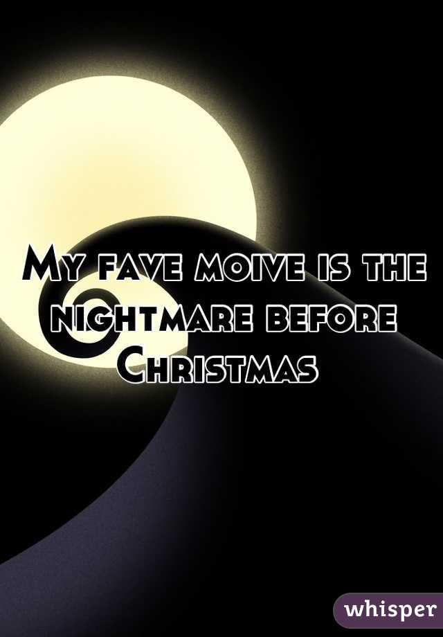 My fave moive is the nightmare before Christmas
