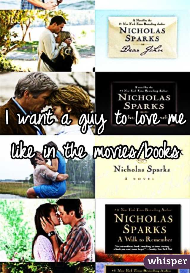 I want a guy to love me like in the movies/books
