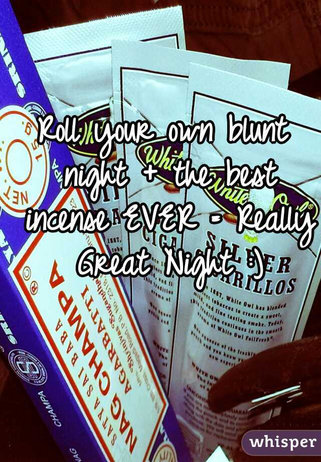 Roll your own blunt night + the best incense EVER = Really Great Night :)