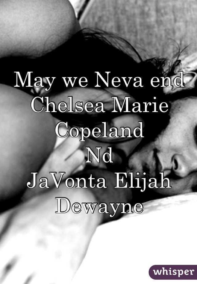 May we Neva end  Chelsea Marie Copeland  Nd JaVonta Elijah Dewayne