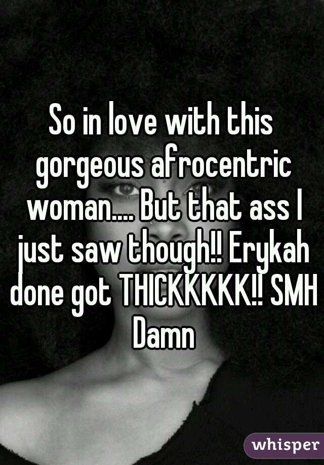 So in love with this gorgeous afrocentric woman.... But that ass I just saw though!! Erykah done got THICKKKKK!! SMH Damn