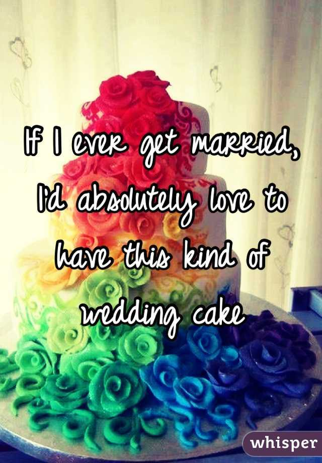 If I ever get married, I'd absolutely love to have this kind of wedding cake
