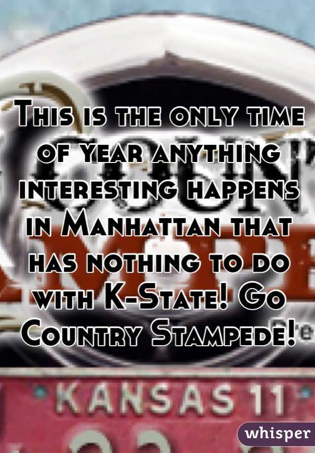 This is the only time of year anything interesting happens in Manhattan that has nothing to do with K-State! Go Country Stampede!