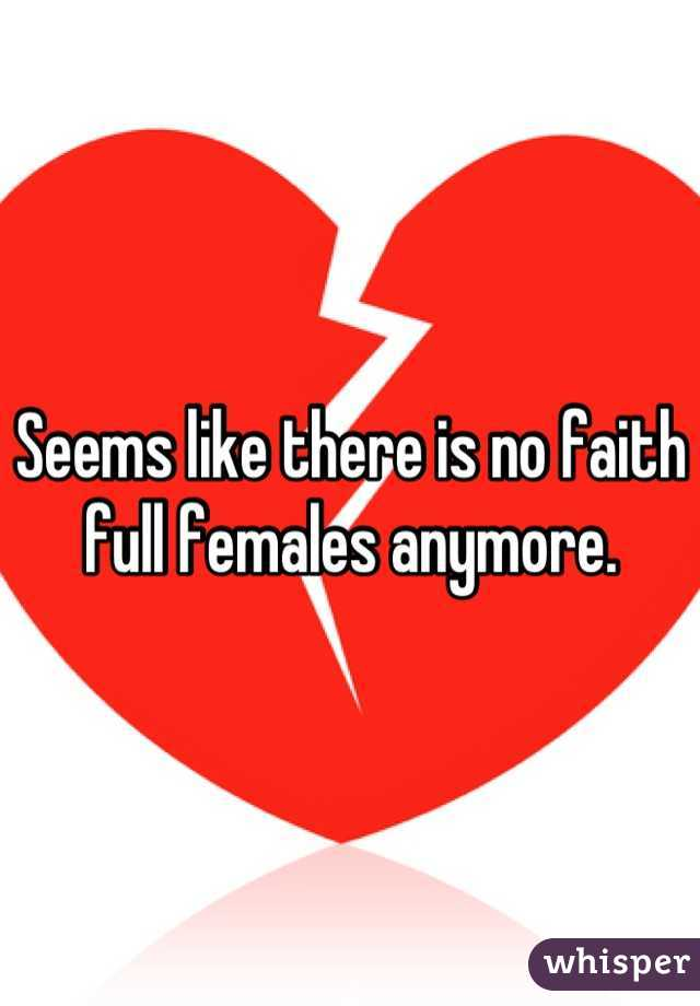 Seems like there is no faith full females anymore.