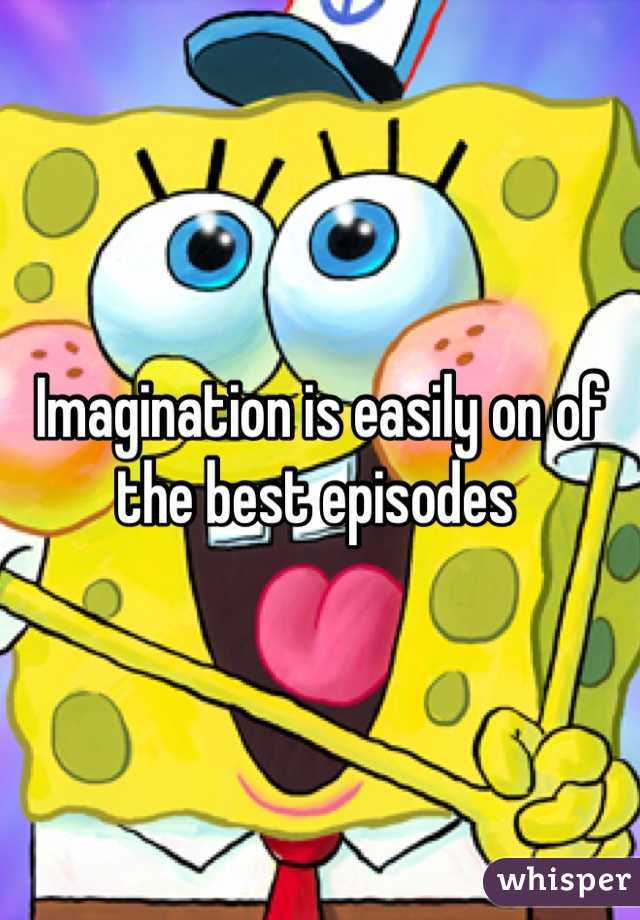 Imagination is easily on of the best episodes