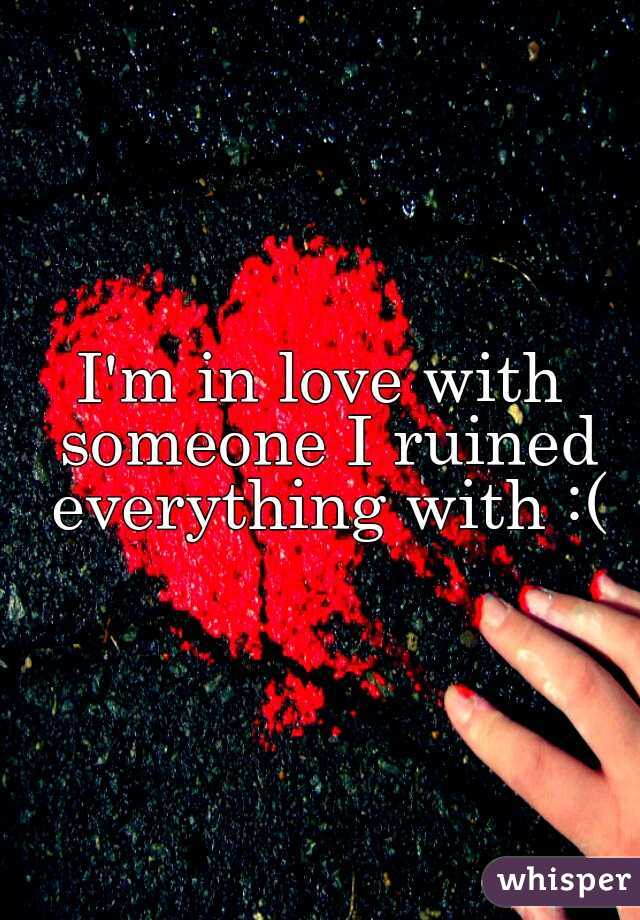 I'm in love with someone I ruined everything with :(