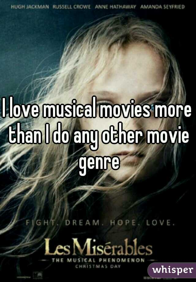 I love musical movies more than I do any other movie genre
