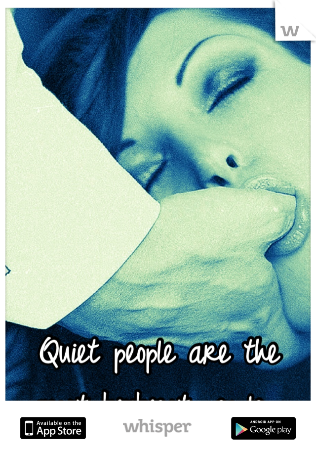 Quiet people are the most kinkiest people