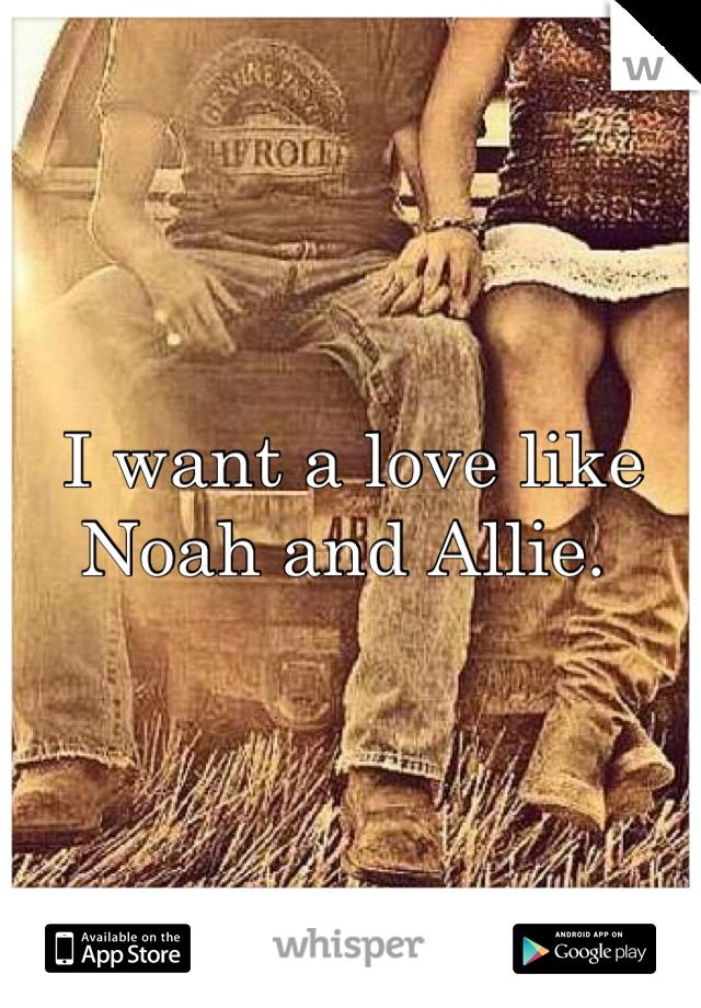 I want a love like Noah and Allie.