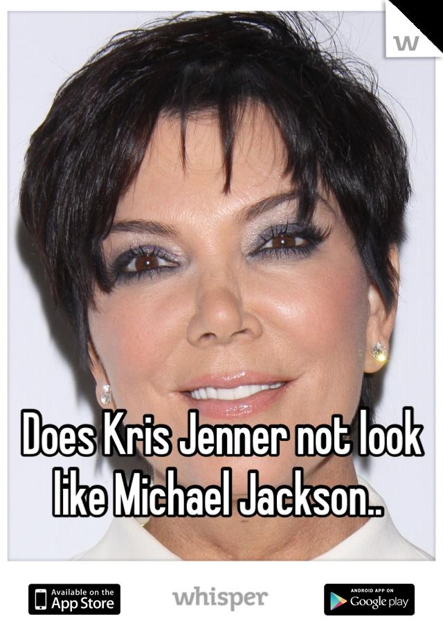 Does Kris Jenner not look like Michael Jackson..