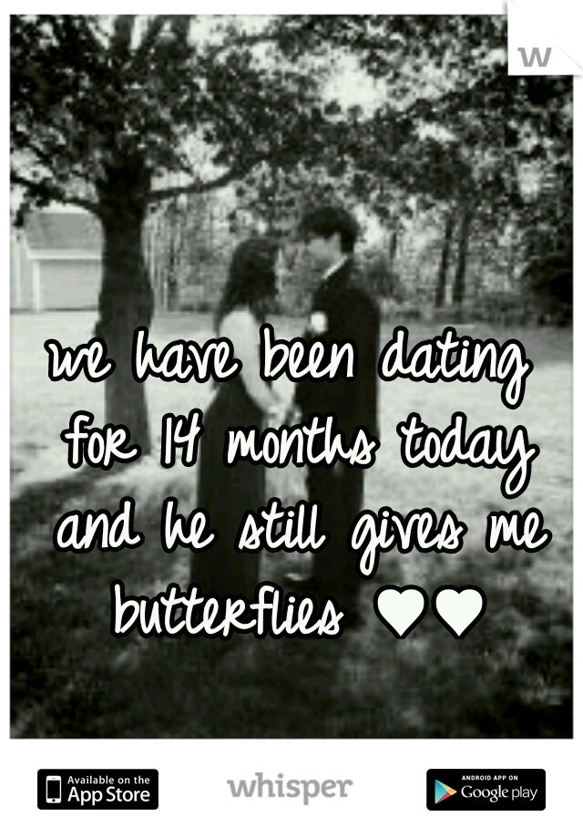 we have been dating for 14 months today and he still gives me butterflies ♥♥
