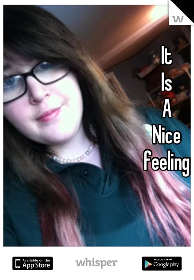 It Is A Nice  feeling