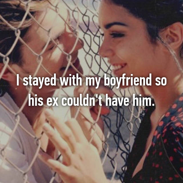 I stayed with my boyfriend so his ex couldn't have him.