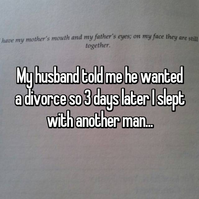 My husband told me he wanted a divorce so 3 days later I slept with another man...