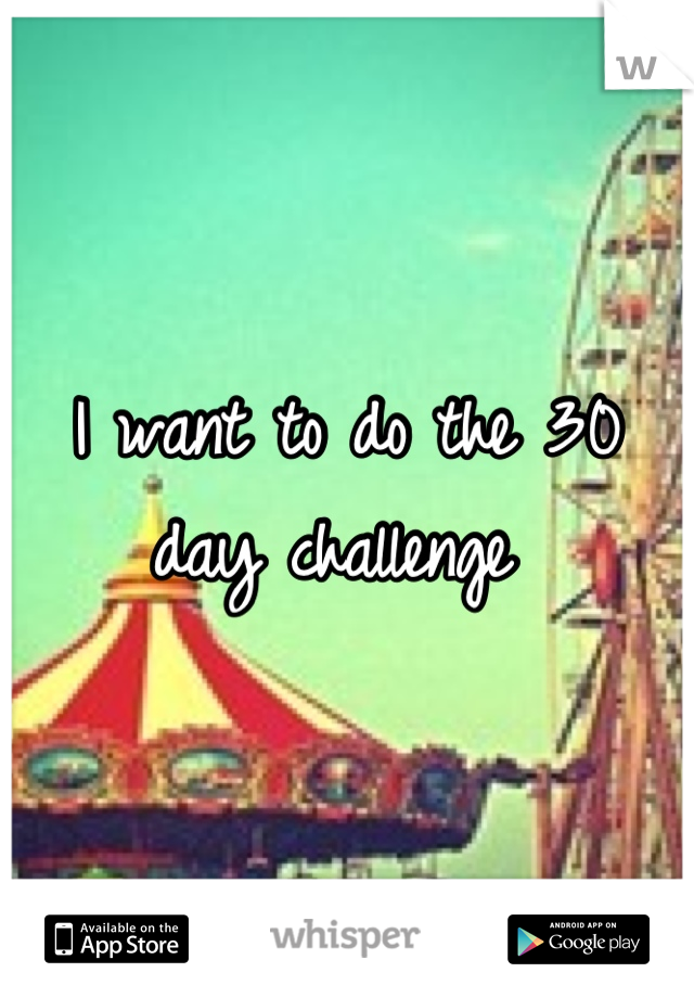 I want to do the 30 day challenge