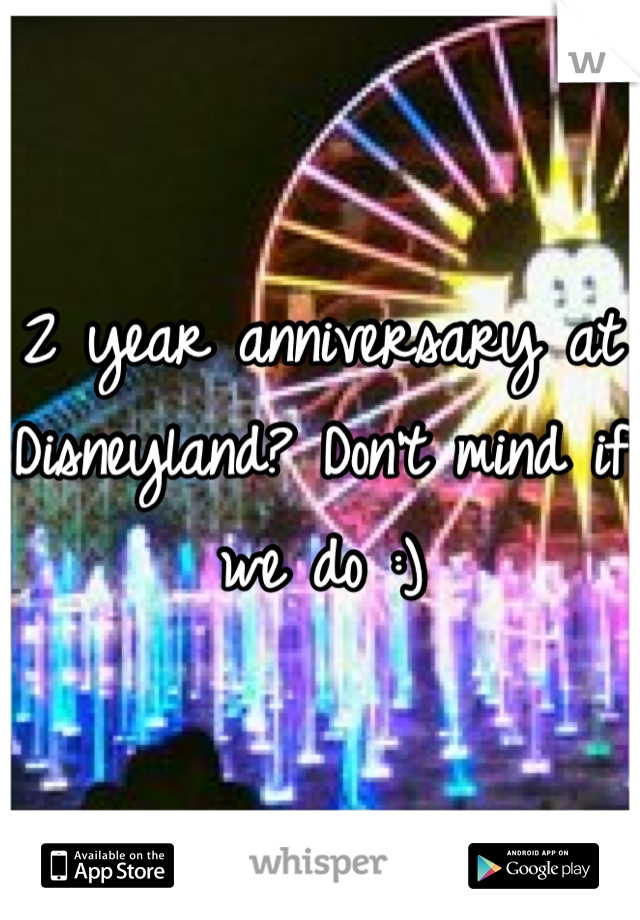 2 year anniversary at Disneyland? Don't mind if we do :)