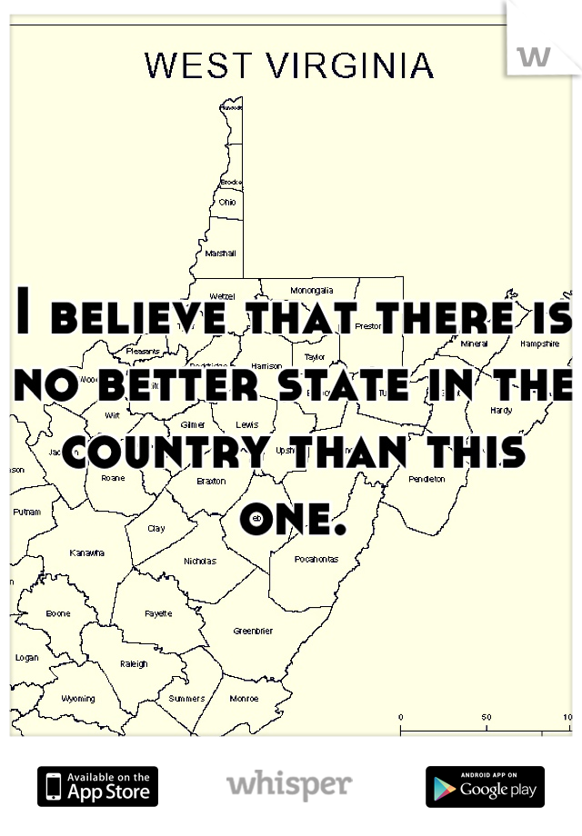 I believe that there is no better state in the country than this one.