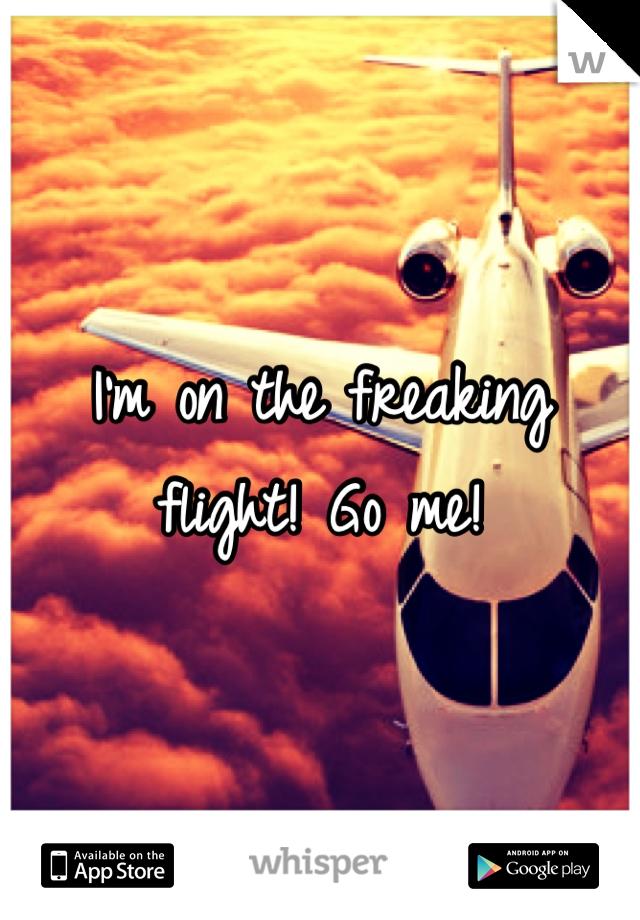 I'm on the freaking flight! Go me!
