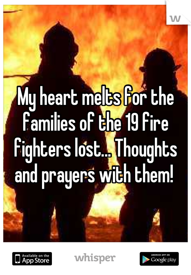 My heart melts for the families of the 19 fire fighters lost... Thoughts and prayers with them!