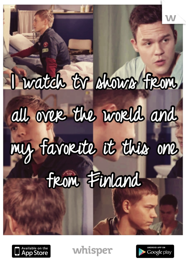 I watch tv shows from all over the world and my favorite it this one from Finland