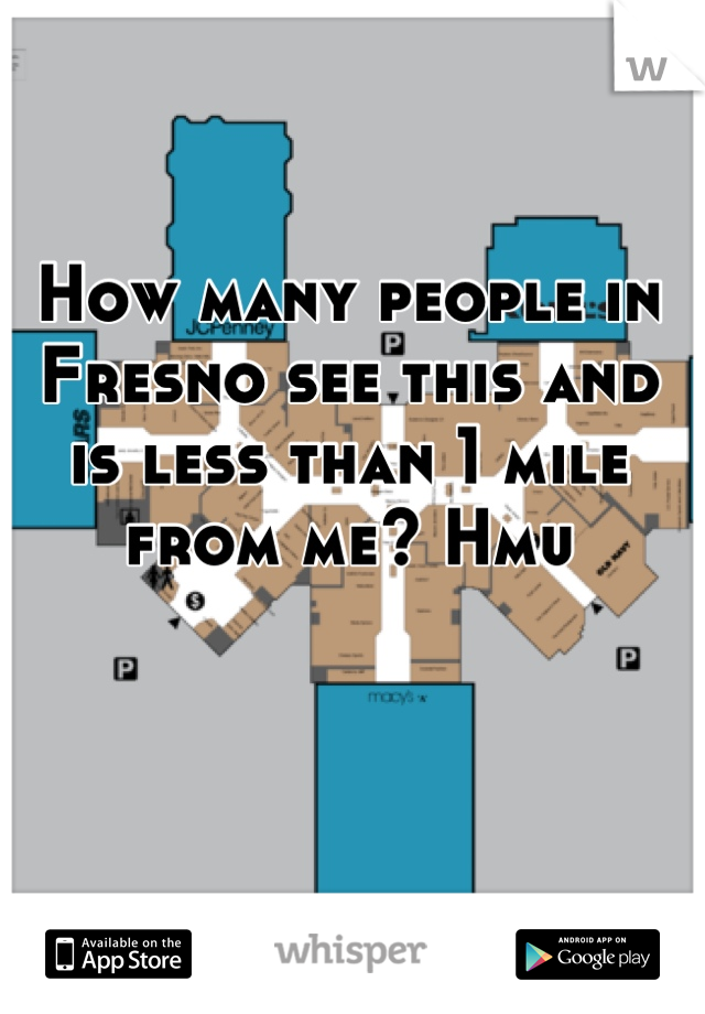 How many people in Fresno see this and is less than 1 mile from me? Hmu