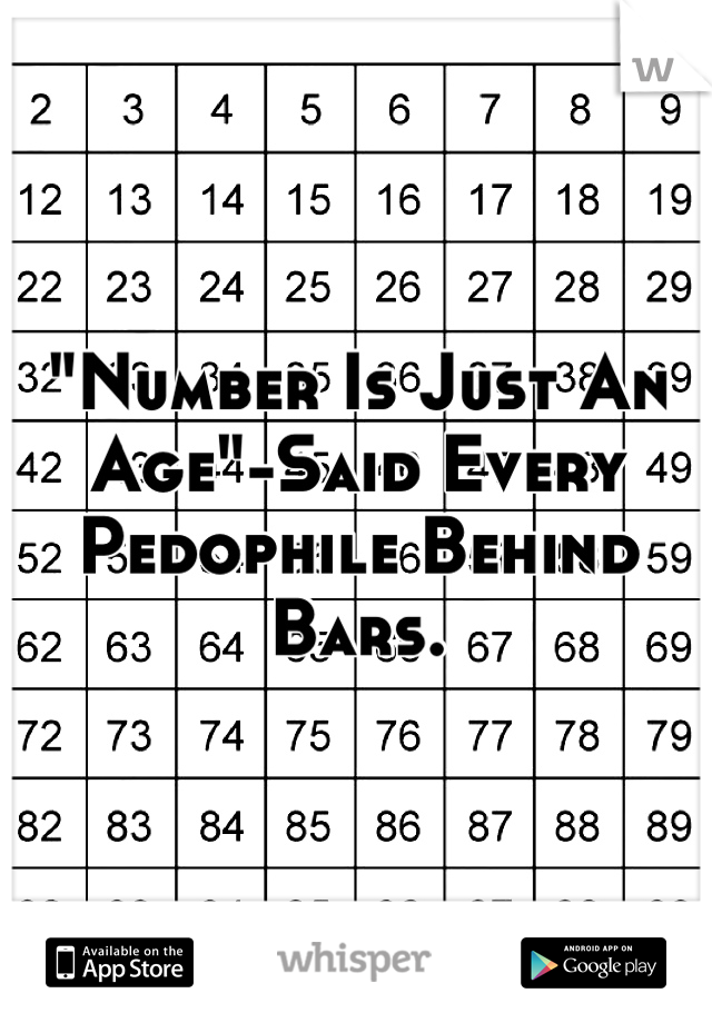 """""""Number Is Just An Age""""-Said Every Pedophile Behind Bars."""