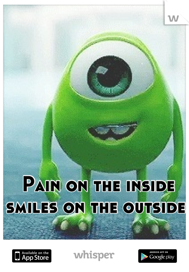 Pain on the inside smiles on the outside.